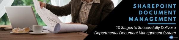 10 Stages To Successfully Deliver A Departmental Document Management System Using SharePoint
